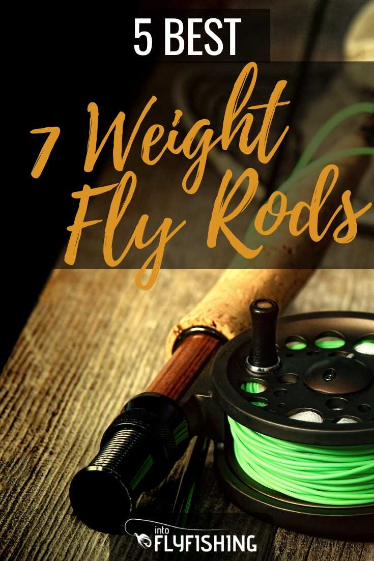 5 Best 7 Weight Fly Rods This Year