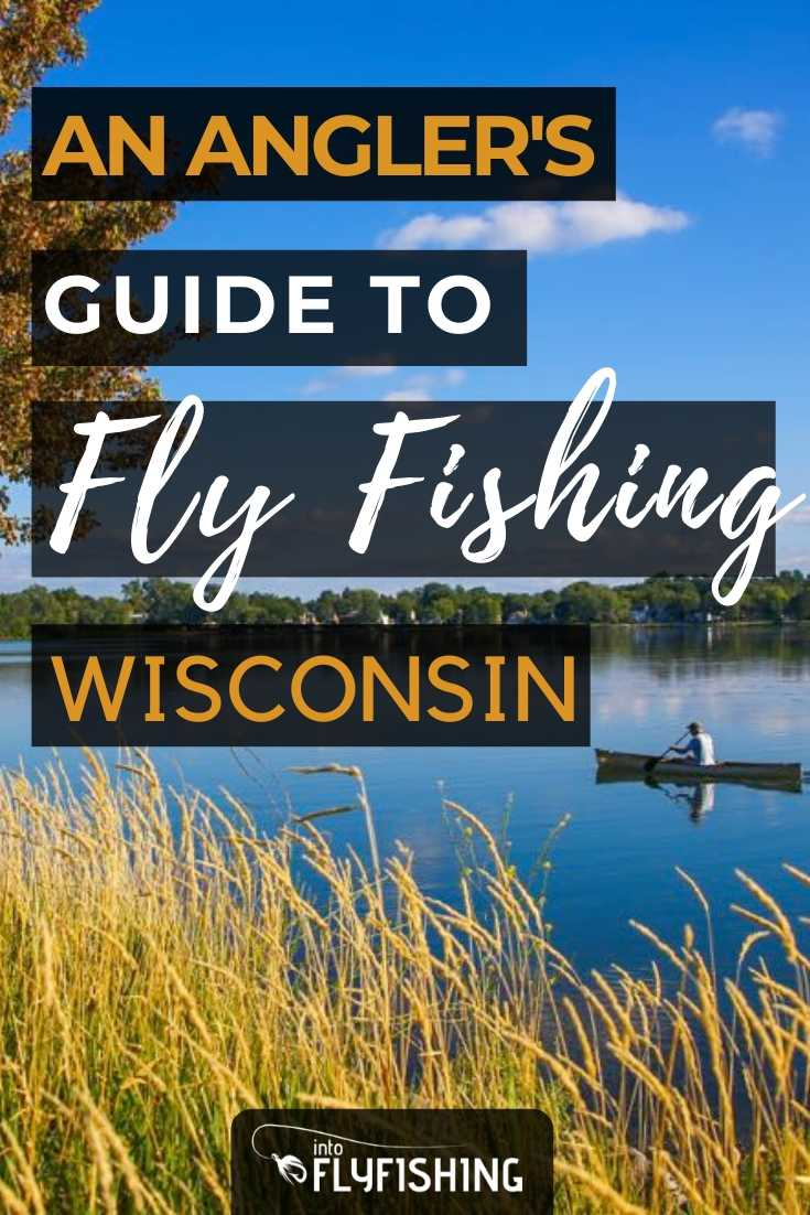 An Angler's Guide To Fly Fishing Wisconsin