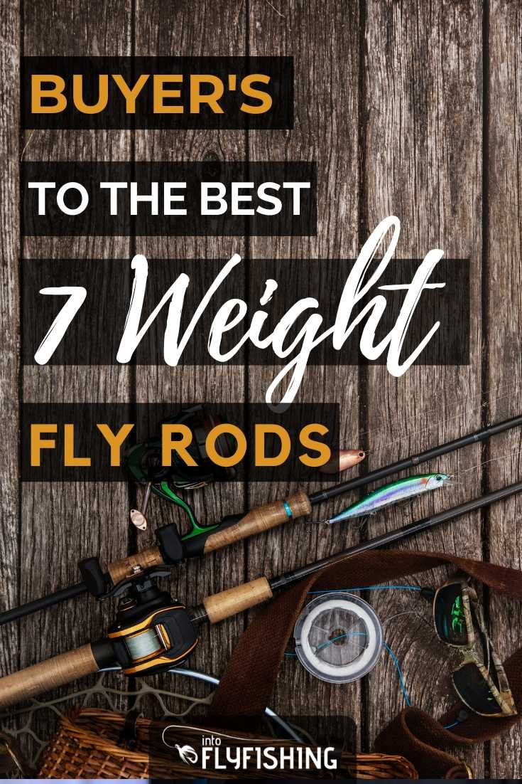 Buyer's Guide To The 5 Best 7 Weight Fly Rods