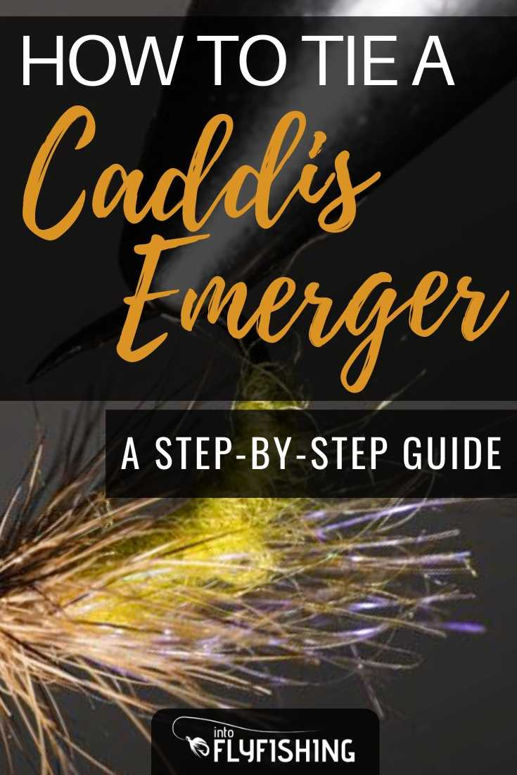 How to Tie a Caddis Emerger: A Step-By-Step Guide