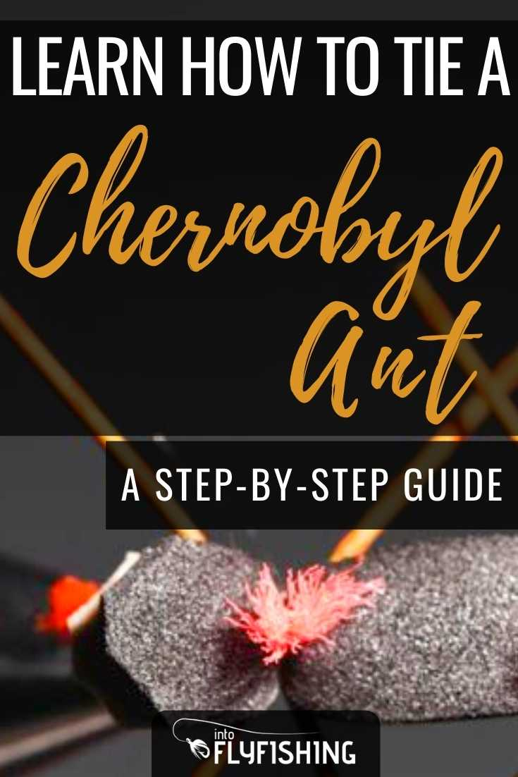 Learn How To Tie a Chernobyl Ant A Step-By-Step Guide